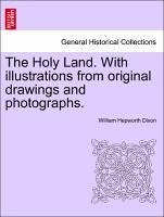 The Holy Land. With illustrations from original drawings and photographs. VOL. I. - Dixon, William Hepworth
