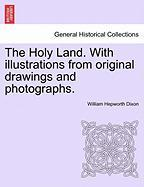 The Holy Land. with Illustrations from Original Drawings and Photographs.