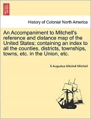 An Accompaniment To Mitchell's Reference And Distance Map Of The United States; Containing An Index To All The Counties, Districts, Townships, Towns, Etc. In The Union, Etc. - S Augustus Mitchell Mitchell