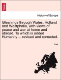 Pratt: Gleanings through Wales, Holland and Westphalia, with views of peace and war at home and abroad. To which is added Humanity ... revised and corrected. VOLUME II