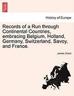 Records of a Run Through Continental Countries, Embracing Belgium, Holland, Germany, Switzerland, Savoy, and France.