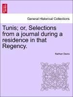 Tunis or, Selections from a journal during a residence in that Regency. - Davis, Nathan