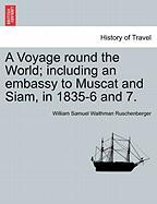 A Voyage Round the World; Including an Embassy to Muscat and Siam, in 1835-6 and 7.