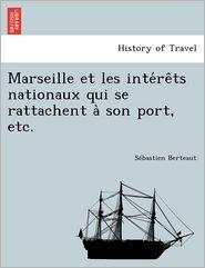 Marseille et les inte re ts nationaux qui se rattachent a son port, etc. - S bastien Berteaut