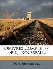 Oeuvres Completes de J.J. Rousseau.