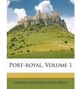 Port-Royal, Volume 1 - Charles Augustin Sainte-Beuve