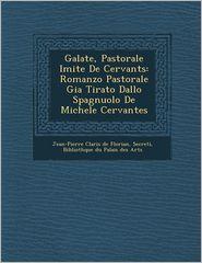 Galat E, Pastorale Imit E de Cervant S: Romanzo Pastorale Gia Tirato Dallo Spagnuolo de Michele Cervantes
