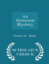 An Historical Mystery - Scholar's Choice Edition - Honore de Balzac