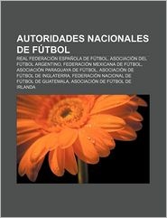 Autoridades Nacionales de Futbol: Real Federacion Espanola de Futbol, Asociacion del Futbol Argentino, Federacion Mexicana de Futbol - Fuente Wikipedia