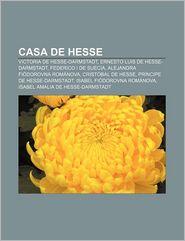 Casa de Hesse: Victoria de Hesse-Darmstadt, Ernesto Luis de Hesse-Darmstadt, Federico I de Suecia, Alejandra Fiodorovna Romanova - Fuente Wikipedia