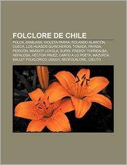 Folclore de Chile: Polca, Diablada, Violeta Parra, Rolando Alarcon, Cueca, Los Huasos Quincheros, Tonada, Payada, Pericon, Margot Loyola, - Fuente Wikipedia