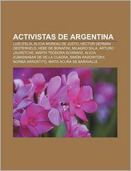Activistas de Argentina: Luis D'Elia, Alicia Moreau de Justo, Hector German Oesterheld, Hebe de Bonafini, Milagro Sala, Arturo Jauretche - Fuente Wikipedia