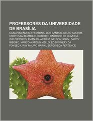 Professores Da Universidade de Brasilia: Gilmar Mendes, Theotonio DOS Santos, Celso Amorim, Cristovam Buarque, Roberto Cardoso de Oliveira - Fonte Wikipedia