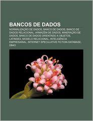 Bancos de Dados: Normalizacao de Dados, Banco de Dados, Banco de Dados Relacional, Armazem de Dados, Mineracao de Dados - Fonte Wikipedia