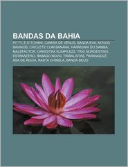 Bandas Da Bahia: Pitty, E O Tchan, Camisa de Venus, Banda Eva, Novos Baianos, Chiclete Com Banana, Harmonia Do Samba, Malefactor - Fonte Wikipedia