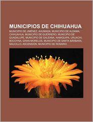 Municipios de Chihuahua: Municipio de Jimenez, Ahumada, Municipio de Aldama, Chihuahua, Municipio de Guerrero, Municipio de Guadalupe - Fuente Wikipedia