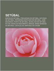 Setubal: Bispos de Setubal, Freguesias de Setubal, Naturais de Setubal, Patrimonio Edificado Em Setubal, Jose Mourinho, Porto d - Fonte Wikipedia