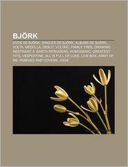 Bjork: DVDs de Bjork, Singles de Bjork, Albuns de Bjork, VOLTA, Medulla, Debut, Voltaic, Family Tree, Drawing Restraint 9, Ea - Fonte Wikipedia