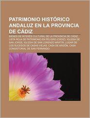 Patrimonio Hist Rico Andaluz En La Provincia de C Diz: Bienes de Inter?'s Cultural de La Provincia de C Diz - Fuente Wikipedia