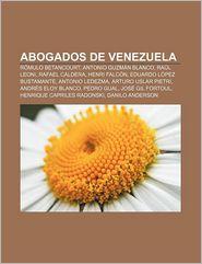 Abogados de Venezuela: Romulo Betancourt, Antonio Guzman Blanco, Raul Leoni, Rafael Caldera, Henri Falcon, Eduardo Lopez Bustamante - Fuente Wikipedia