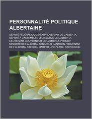 Personnalit politique albertaine: Dput fdral canadien provenant de lAlberta, Dput  lAssemble lgislative de lAlberta, ... de lAlberta, Stephen Harper (French Edition)