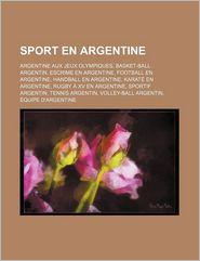 Sport en Argentine: Argentine Aux Jeux Olympiques, Basket-Ball Argentin, Escrime en Argentine, Football en Argentine, Handball en Argentine - Source: Wikipedia