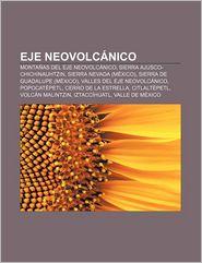 Eje Neovolcanico: Montanas del Eje Neovolcanico, Sierra Ajusco-Chichinauhtzin, Sierra Nevada (Mexico), Sierra de Guadalupe (Mexico) - Fuente Wikipedia