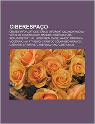 Ciberespaco: Crimes Informaticos, Crime Informatico, Anonymous, Virus de Computador, Hacker, Cibercultura, Realidade Virtual, Hiper