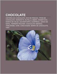 Chocolate: Historia Do Chocolate, Ovo de Pascoa, Tipos de Chocolate, Hershey's, Nutella, M & M's, Kinder Ovo, Sonho de Valsa, Sache - Fonte Wikipedia