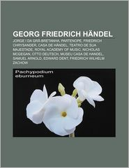 Georg Friedrich Handel: Jorge I Da Gra-Bretanha, Partenope, Friedrich Chrysander, Casa de Handel, Teatro de Sua Majestade - Fonte Wikipedia