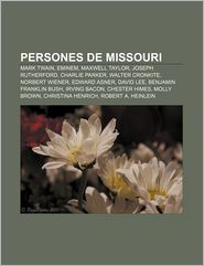 Persones de Missouri: Mark Twain, Eminem, Maxwell Taylor, Joseph Rutherford, Charlie Parker, Walter Cronkite, Norbert Wiener, Edward Asner (Catalan Edition)