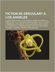 Fiction Se Deroulant a Los Angeles: Film Se Deroulant a Los Angeles, Serie Televisee Se Deroulant a Los Angeles, Blade Runner, Pulp Fiction - Source Wikipedia