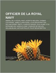 Officier de La Royal Navy: Amiral de La Royal Navy, Horatio Nelson, Thomas Cochrane, James Clark Ross, Louis Mountbatten, William Sidney Smith - Source Wikipedia