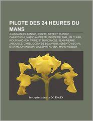 Pilote Des 24 Heures Du Mans: Juan Manuel Fangio, Joseph Siffert, Rudolf Caracciola, Mario Andretti, Innes Ireland, Jim Clark - Source Wikipedia