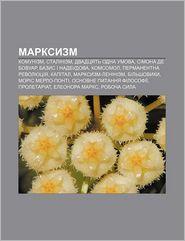 Marksyzm: Komunizm, Stalinizm, Dvadtsyat' odna Umova, Simona de Bovuar, Bazys i nadbudova, Komsomol, Permanentna revolyutsiya, Kapital - Dzherelo: Wikipedia