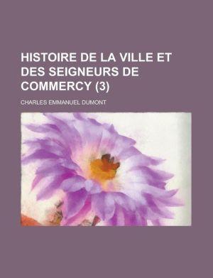 Histoire de La Ville Et Des Seigneurs de Commercy (3) - Charles Emmanuel Dumont, United States Congressional House