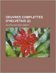 Oeuvres Complettes D'Helvetius (2) - Helv Tius