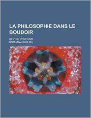 La Philosophie Dans Le Boudoir; Oeuvre Posthume - J. Ed. Sade, J. Ed Sade