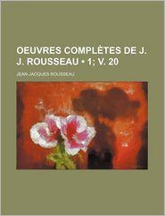 Oeuvres Completes de J.J. Rousseau (1; V. 20) - Jean Jacques Rousseau