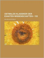 Ostwalds Klassiker Der Exakten Wissenschaften (152) - Wilhelm Ostwald
