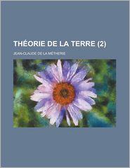 Theorie de La Terre (2) - Jean-Claude De La M. Therie, Jean-Claude De La Metherie