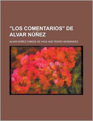 Los Comentarios de Alvar Nunez - Alvar N. Vaca