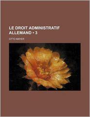 Le Droit Administratif Allemand (3) - Otto Mayer