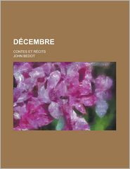 Decembre; Contes Et Recits - Herbert Spencer Barber, John Bedot