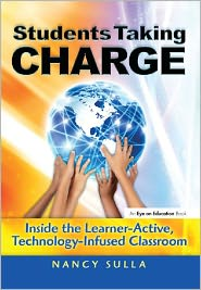 Students Taking Charge: Inside the Learner-Active, Technology-Infused Classroom - Nancy Sulla