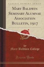 Mary Baldwin Seminary Alumnae Association Bulletin, 1917 (Classic Reprint) - Mary Baldwin College