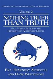 Nothing Truer Than Truth: Fact Versus Fiction in the Shakespeare Authorship Debate - Altrocchi, Paul Hemenway / Whittaker, Hank