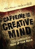 Caffeine for the Creative Mind: 250 Exercises to Wake Up Your Brain - Mumaw, Stefan