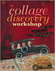 Collage Discovery Workshop: Make Your Own Collage Creations Using Vintage Photos, Found Objects and Ephemera (PagePerfect NOOK Book) - Claudine Hellmuth