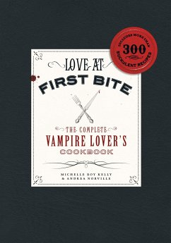 Love at First Bite: The Complete Vampire Lover's Cookbook - Kelly, Michelle Rae Norville, Andrea